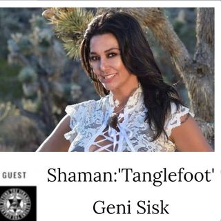 Tanglefoot Geni Sisk:Shaman and Experiencer -Sun Jan 26th