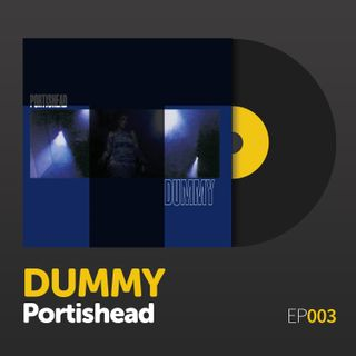 "Episode 003: Portishead's ""Dummy"""