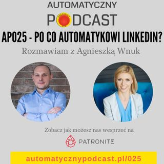 AP025 Po co automatykowi LinkedIn - rozmowa z Agnieszką Wnuk