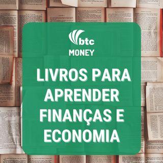 22 Livros Indicados: Finanças, Economia e Investimentos | BTC Money #61