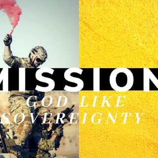 EPIC MISSION| A NOBLE CALLING| SOVEREIGNTY OF KINGSHIP