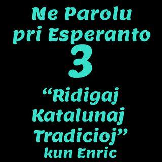 🌐 NPPE3 .- «Ridigaj Katalunaj Tradicioj» kun Enric