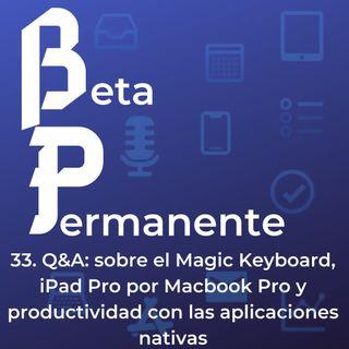 BP33 - Q&A- sobre el Magic Keyboard, iPad Pro por Macbook Pro y productividad con las aplicaciones nativas