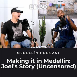 Making it in Medellin: Joel's Story (Uncensored) - Medellin Podcast Ep.30