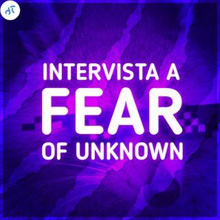 Storia di un grande Creator - Intervista con Fear of Unknown™ 