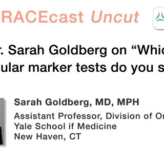 "Dr. Sarah Goldberg on ""Which molecular marker tests do you seek?"""