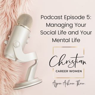Episode 5: Managing Your Social Life and Your Mental Life