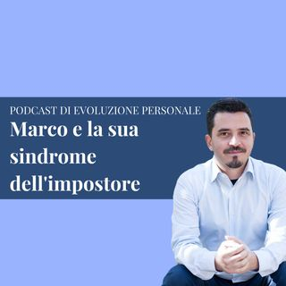 Episodio 115 - Marco e la sua sindrome dell'impostore