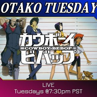 OTAKO TUESDAY: Cowboy Bebop!