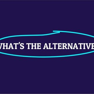 What's The Alternative - Special Sunday Edition - 10/13/19