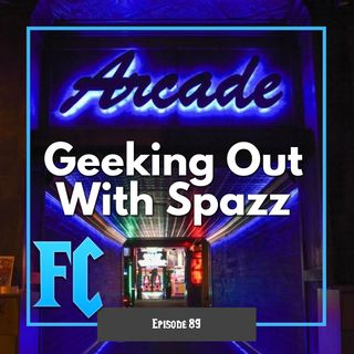 FC 089: Geeking Out With Spazz