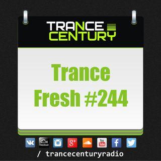 Trance Century Radio - #TranceFresh 244