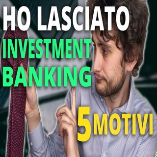 Perché HO LASCIATO INVESTMENT BANKING (M&A)? 🏦 5 MOTIVI
