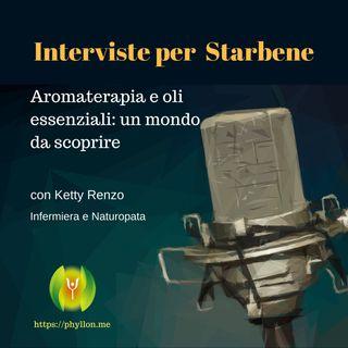 Aromaterapia e oli essenziali: un mondo da scoprire (con Ketty Renzo - Infermiera e naturopata)