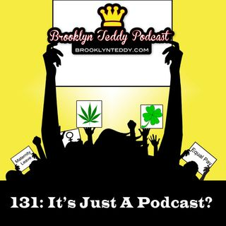 131: It's Just A Podcast?