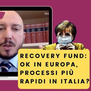 Recovery Fund: ok in Europa, processi più rapidi in Italia?