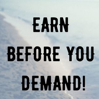 Episode 3 - Earn before you demand!