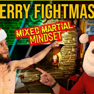 The Mixed Martial Mindset HOLIDAY SPECTACULAR!