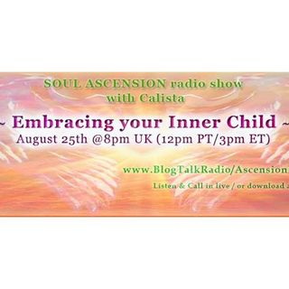 Soul Ascension Show: Healing your Inner Child with Calista