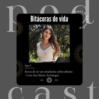Ep. 7 Retos de ser un estudiante sobresaliente con Ana María Arciniegas