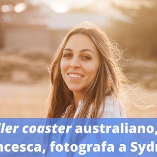 Ep.183 - Il roller coaster australiano, con Francesca, fotografa a Sydney