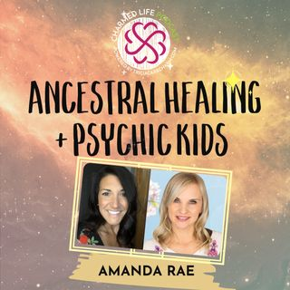 210: Ancestral Healing + Psychic Kids | Amanda Rae, Intuitive Channel