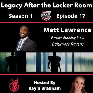 S1:EP17--Matthew Lawrence, Former Running Back for the Baltimore Ravens