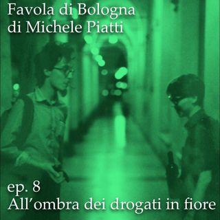 All'ombra dei drogati in fiore - Favola di Bologna - s01e08