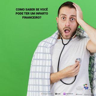 181 Como saber se você pode ter um infarto financeiro?