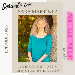 Ep. #26 Sara Martínez - Comunicar para mejorar el mundo