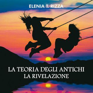 """Elenia Rizza """"La teoria degli antichi. La rivelazione"""""""