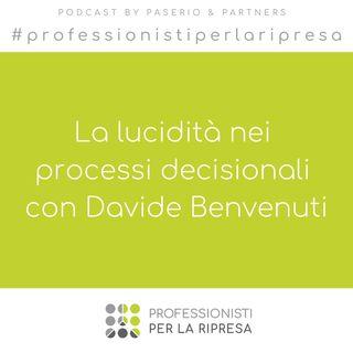 La lucidità nei processi decisionali con Davide Benvenuti