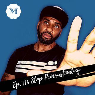 Ep. 116 Stop Procrastinating