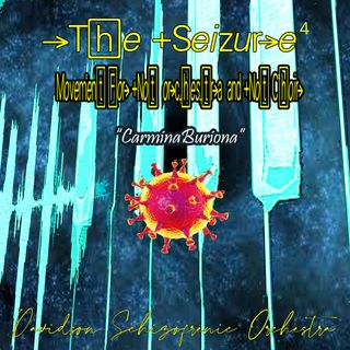The Seizure 4 - Movement for Not Orchestra and Not Choir - Carmina Buriona -