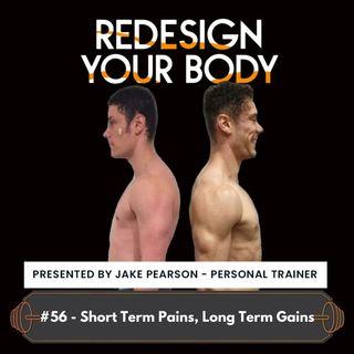 Episode 056 - Short Term Pain for Long Term Gain