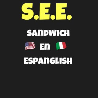 Episodio 1 - S-Doble-E / Sandwich En Espanglish