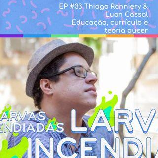 #33. Thiago Ranniery & Luan Cassal - Educação, currículo e teoria queer