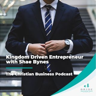 Kingdom Driven Entrepreneur with Shae Bynes