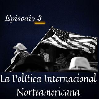 EEUU. y la Política Internacional (Ep.3)