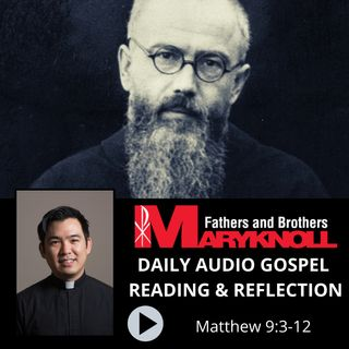 Memorial of Saint Maximilian Kolbe, Priest and Martyr Matthew 9:3-12, Daily Gospel Reading and Reflection