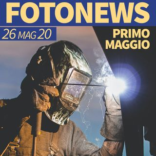 fotonews / 26.05.20 - PRIMO MAGGIO