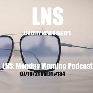 LNS: Monday Morning Podcast 07/19/21 Vol.11 #134