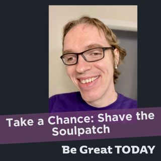 Take a Chance: Shave the Soulpatch
