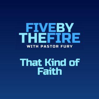 Day 179 - That Kind of Faith