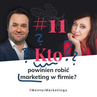 #11 Kto powinien robić marketing w firmie? | Szymon Paroszkiewicz