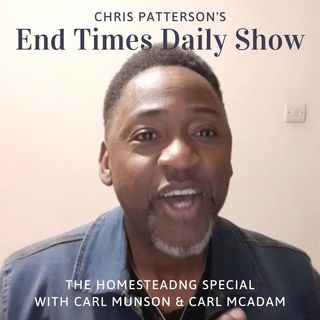 Homesteading Special with Munson & McAdam - Chris Patterson's End Times Daily Show