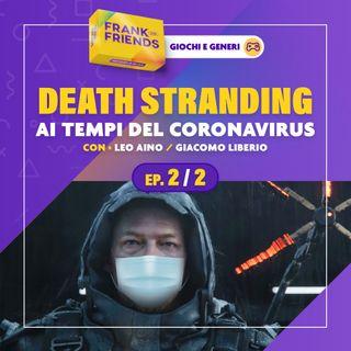 DEATH STRANDING ai tempi del Corona Virus [Ep. 2 di 2] - con Leo Aino e Giacomo Liberio