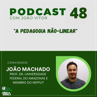 Ep.48: A pedagogia não - linear | João Cláudio Machado