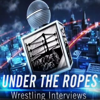 Under The Ropes - Episode #19 Interview with Tony Deppen