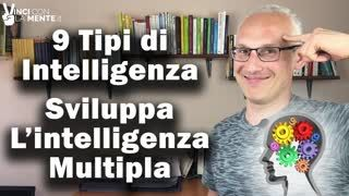 9 tipi di intelligenza. Sviluppa l'Intelligenza Multipla